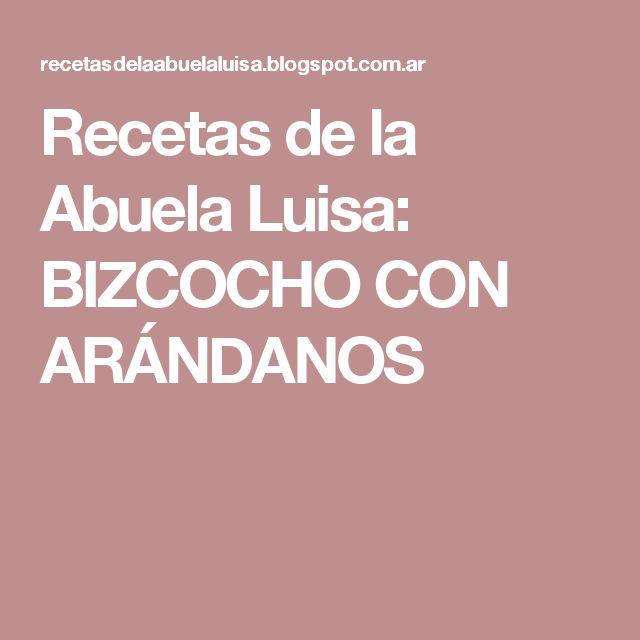 Recetas de la Abuela Luisa: BIZCOCHO CON ARÁNDANOS