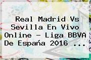 http://tecnoautos.com/wp-content/uploads/imagenes/tendencias/thumbs/real-madrid-vs-sevilla-en-vivo-online-liga-bbva-de-espana-2016.jpg Real Madrid vs Sevilla. Real Madrid vs Sevilla en vivo online ? Liga BBVA de España 2016 ..., Enlaces, Imágenes, Videos y Tweets - http://tecnoautos.com/actualidad/real-madrid-vs-sevilla-real-madrid-vs-sevilla-en-vivo-online-liga-bbva-de-espana-2016/