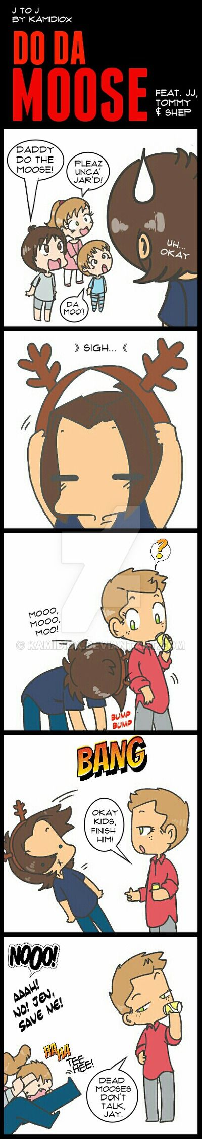 "Soooo my friend NEMSPN showed me a little tiny video of a Con where Jared got a pair of felt antlers and used them to bump Jensen, like a Moose. Jensen then pretended to had a rifle and shot down the poor Jared. Good times. That inspired this. I like to think is Jensen's revenge for the ""lessons"" ones because, if you had ever played with toddlers then you'd know that they kick, pull, bite, and, in general, play dirty. - Kamidiox"