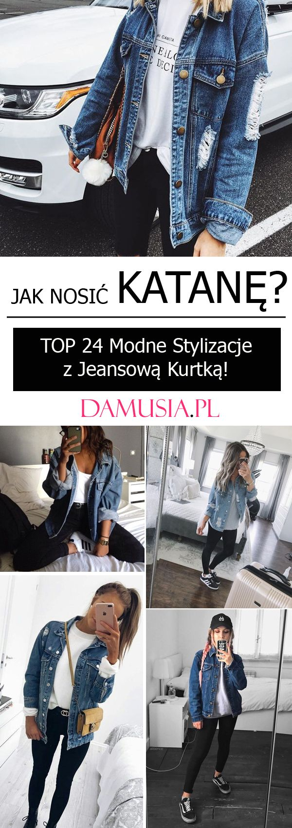 Jak Nosic Katane Top 24 Modne Stylizacje Z Jeansowa Kurtka Fashion Outfits Style