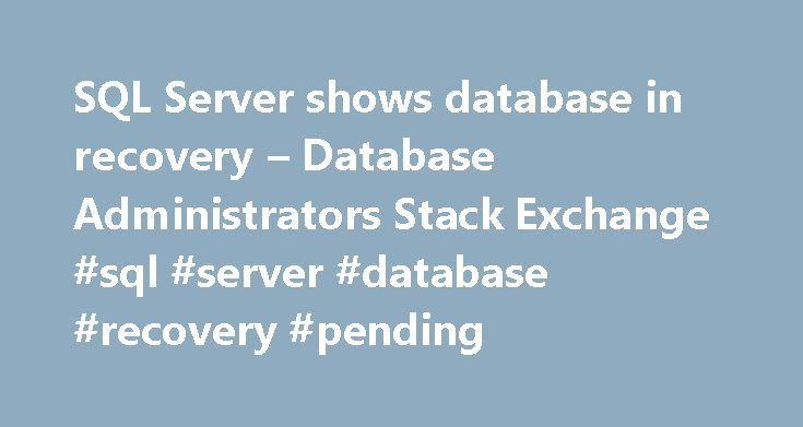 "SQL Server shows database in recovery – Database Administrators Stack Exchange #sql #server #database #recovery #pending http://malawi.remmont.com/sql-server-shows-database-in-recovery-database-administrators-stack-exchange-sql-server-database-recovery-pending/  # Today, after a power failure, one database (with Recovery: full) shows ""In Recovery"" in SSMS. So: myDatabase (In recovery) (database status: recovery, Shutdown) After finish, the ""recovery process"" the database shows the name…"