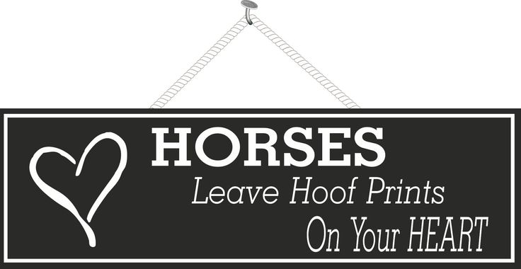 Horses Leave Hoof Prints on Your Heart Inspirational Quote Sign in Black & White