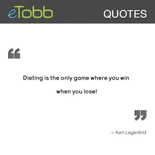 """"""" #Dieting is the only game where you win when you lose """", by #Karl #Lagerfeld"""