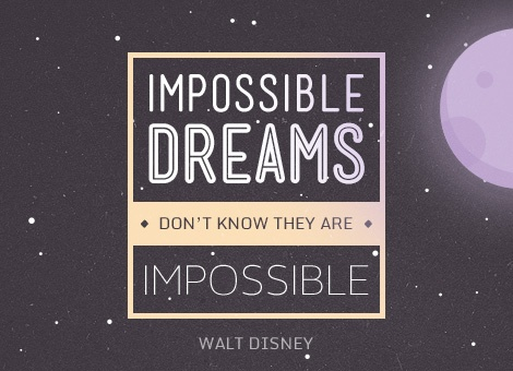 'Impossible dreams don't know they are impossible', Walt Disney - By Pixelfarm