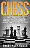 Free Kindle Book -   Chess: The Right Way to Play Chess and Win -  Chess Tactics, Chess Openings and Chess Strategies