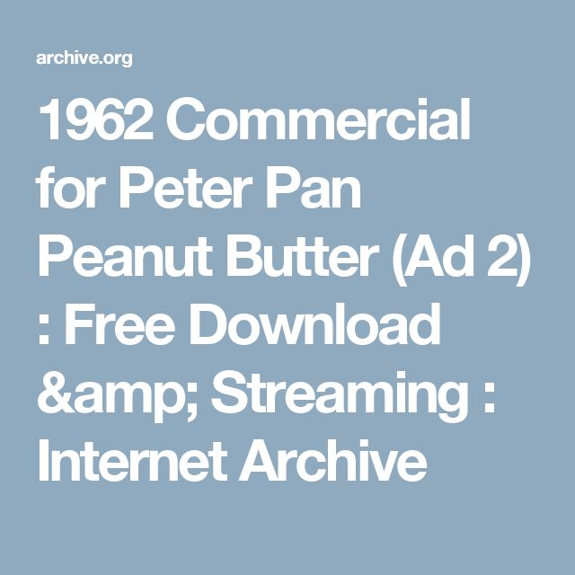 1962 Commercial for Peter Pan Peanut Butter (Ad 2) : Free Download & Streaming : Internet Archive