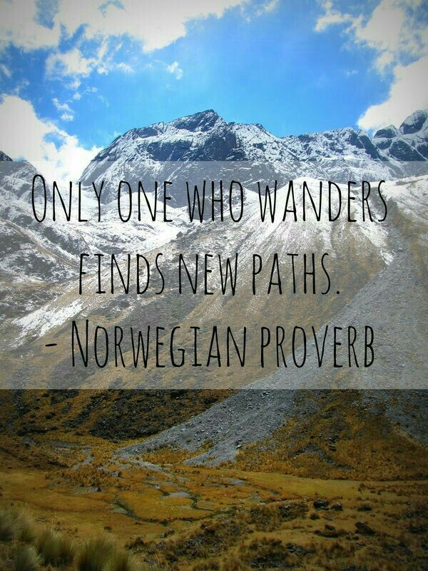 Only One Who Wanders Finds New Paths Norwegian Proverb What A
