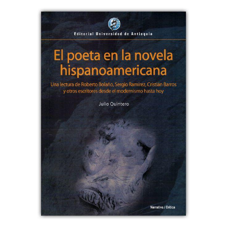 El poeta en la novela hispanoamericana – Julio Quintero – Editorial Universidad de Antioquia www.librosyeditores.com Editores y distribuidores.