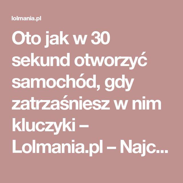 Oto jak w 30 sekund otworzyć samochód, gdy zatrzaśniesz w nim kluczyki – Lolmania.pl – Najciekawsze artykuły w sieci