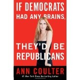 If Democrats Had Any Brains, They'd Be Republicans (Hardcover)By Ann Coulter