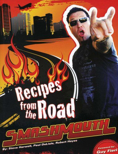 Smash Mouth: Recipes from the Road: A Rock 'n' Roll Cookbook by Steve Harwell  - apparently this was a thing.  Who knew?