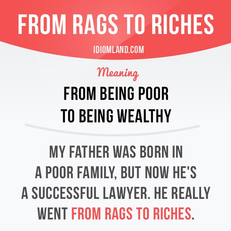 """From rags to riches"" means ""from being poor to being wealthy"". Example: My father was born in a poor family, but now he's a successful lawyer. He really went from rags to riches. Get our apps for learning English: learzing.com #idiom #idioms #saying #sayings #phrase #phrases #expression #expressions #english #englishlanguage #learnenglish #studyenglish #language #vocabulary #dictionary #grammar #efl #esl #tesl #tefl #toefl #ielts #toeic #englishlearning #vocab #wordoftheday #phraseoftheday"