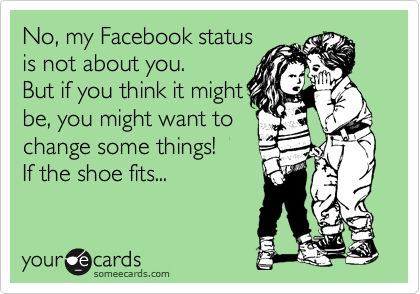 No, my Facebook status isn't about you