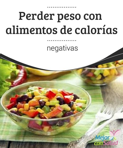 """Perder peso con alimentos de calorías negativas  Es posible que te confundas con los """"alimentos de calorías negativas"""", pues tenemos la idea de que todo lo negativo siempre es malo. Sin embargo, en este caso ocurre todo lo contrario,"""