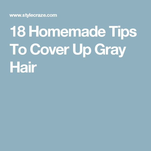 18 Homemade Tips To Cover Up Gray Hair