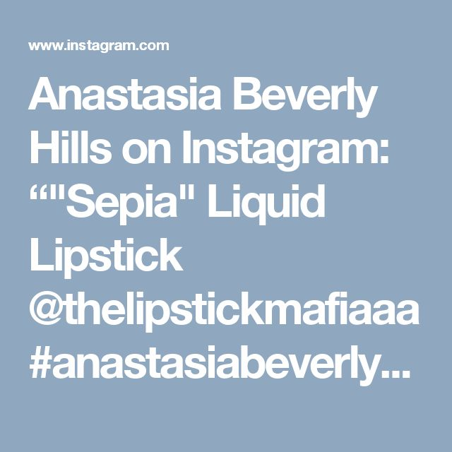 "Anastasia Beverly Hills on Instagram: """"Sepia"" Liquid Lipstick @thelipstickmafiaaa #anastasiabeverlyhills #liquidlipstick"""