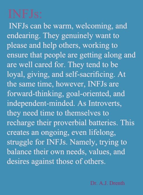 INFJ    Dr. A.J. Drenth. can't even begin to describe how accurate this is. Always trying to find the right balance between my needs and others is a constant ordeal...