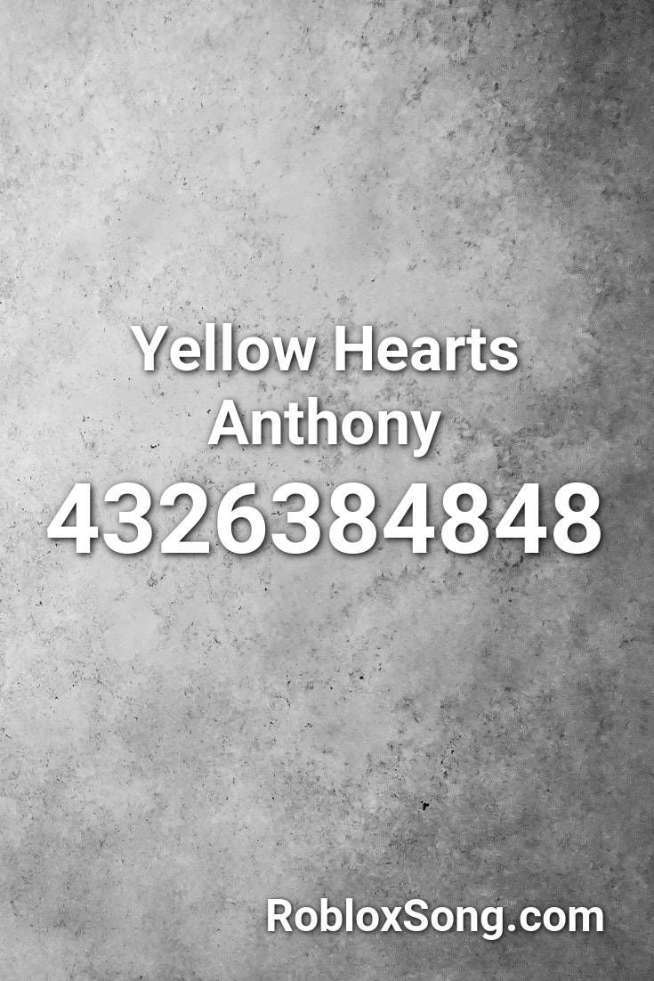 Yellow Hearts Anthony Roblox Id Roblox Music Codes In 2020