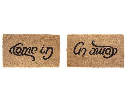 """""""come in, go away"""" doormat.  i have this doormat and it brings me much joy.  on days i don't want to be bothered, i turn it over and """"go away"""" is what u see."""