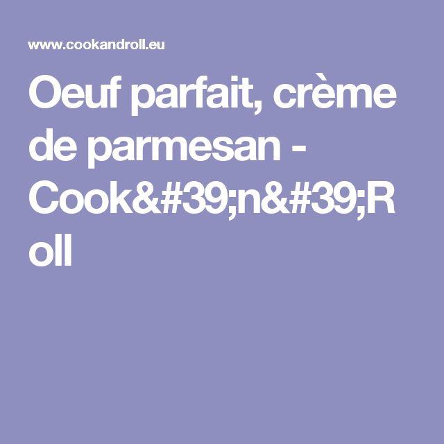 Oeuf parfait, crème de parmesan - Cook'n'Roll