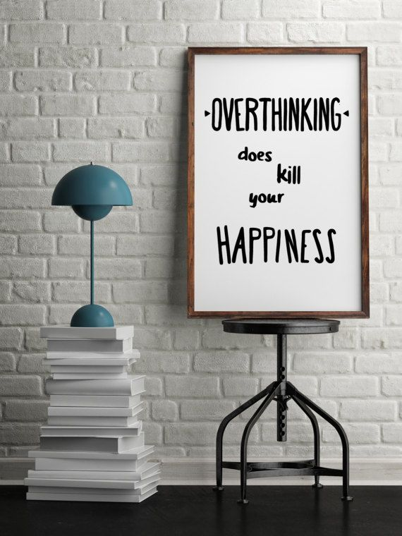 Overthinking quote wall decor,Minimalist art print,Happiness wall art prints for living room,Home decor,Printable art,Buy one get one free   This listing is for an INSTANT DOWNLOAD of 2 PDF files of this artwork. Just purchase the listing and your print is ready to download instantly. Why not print one for a friend, or just for fun?  Once you purchase the poster you will receive the following files:  - 1 PDF high resolution (300 dpi) file with trim marks 8x10 inches. - 1 PDF high resolution…