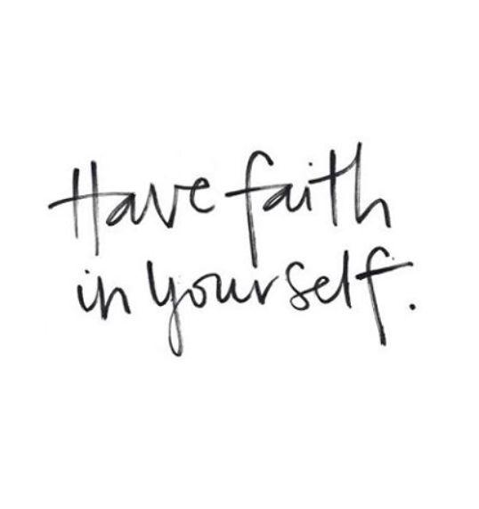 have faith in yourself.                                                                                                                                                                                 Más