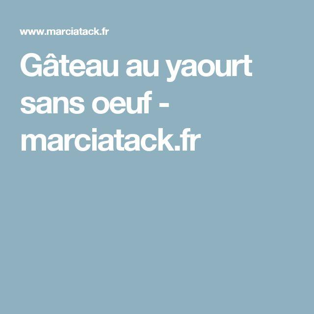 Gâteau au yaourt sans oeuf - marciatack.fr