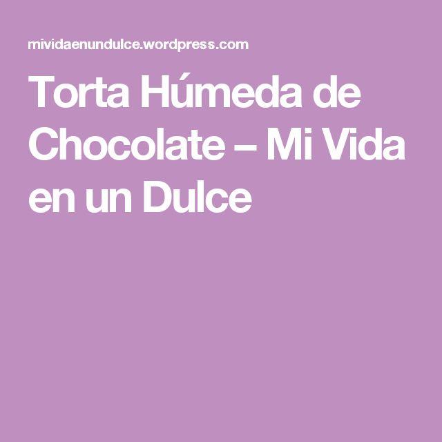 Torta Húmeda de Chocolate – Mi Vida en un Dulce