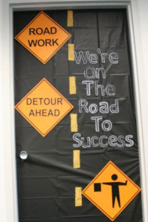 On the Road to Success Door Decoration http://www.partycheap.com/Construction_Sign_Cutouts_4_pkg_p/55081.htm