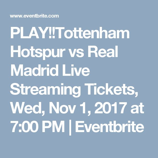 PLAY!!Tottenham Hotspur vs Real Madrid Live Streaming Tickets, Wed, Nov 1, 2017 at 7:00 PM | Eventbrite
