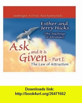 Ask and It Is Given - Part 1 The Law of Attraction (Ask and It Is Given) (Pt.I) (9781401907341) Esther Hicks, Jerry Hicks , ISBN-10: 1401907342  , ISBN-13: 978-1401907341 ,  , tutorials , pdf , ebook , torrent , downloads , rapidshare , filesonic , hotfile , megaupload , fileserve