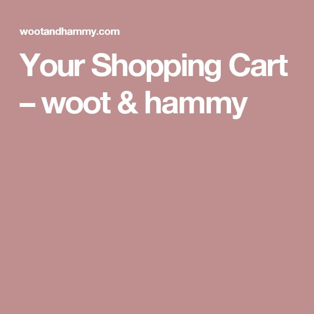 Your Shopping Cart – woot & hammy