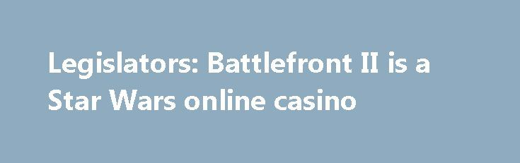"""Legislators: Battlefront II is a Star Wars online casino http://casino4uk.com/2017/11/23/legislators-battlefront-ii-is-a-star-wars-online-casino/  """"This game is basically a Star Wars-themed online casino designed to lure kids into an addictive cycle of gambling money for a chance to win game upgrades"""" Rep. Lee said in a press release. """"These exploitative mechanisms have no place in...The post Legislators: Battlefront II is a Star Wars <b>online casino</b> appeared first on Casino4uk.com."""
