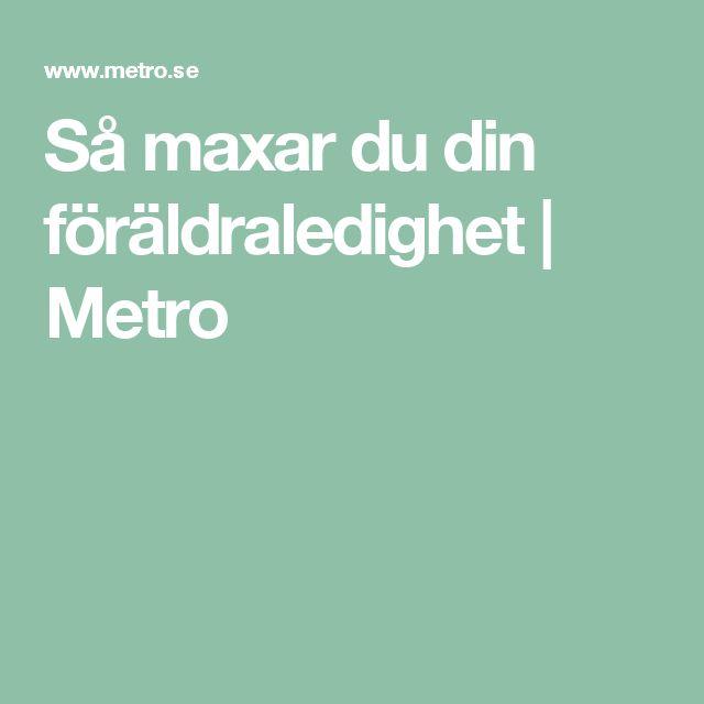 Så maxar du din föräldraledighet | Metro