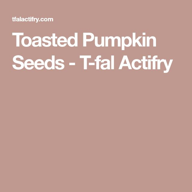 Toasted Pumpkin Seeds - T-fal Actifry