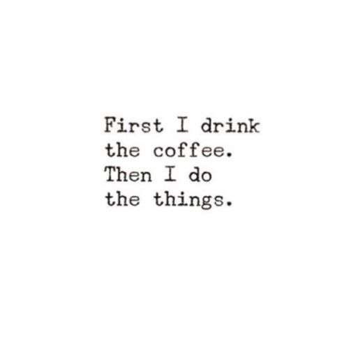Coffee...then the things...