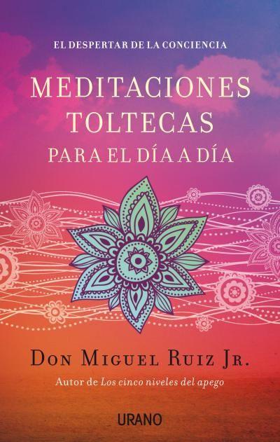Meditaciones toltecas para el día a día // Don Miguel Ruiz Jr. // Urano Crecimiento personal (Ediciones Urano)