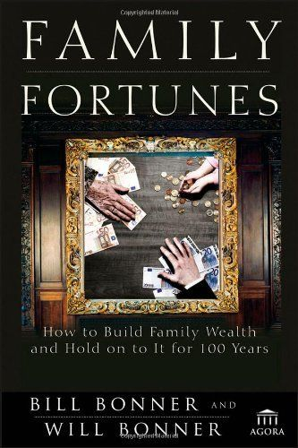 Family Fortunes: How to Build Family Wealth and Hold on to It for 100 Years (Agora Series) by Bill Bonner. $17.89. Publisher: Wiley; 1 edition (July 31, 2012). Publication: July 31, 2012. Series - Agora Series (Book 77). 324 pages. Save 40%!
