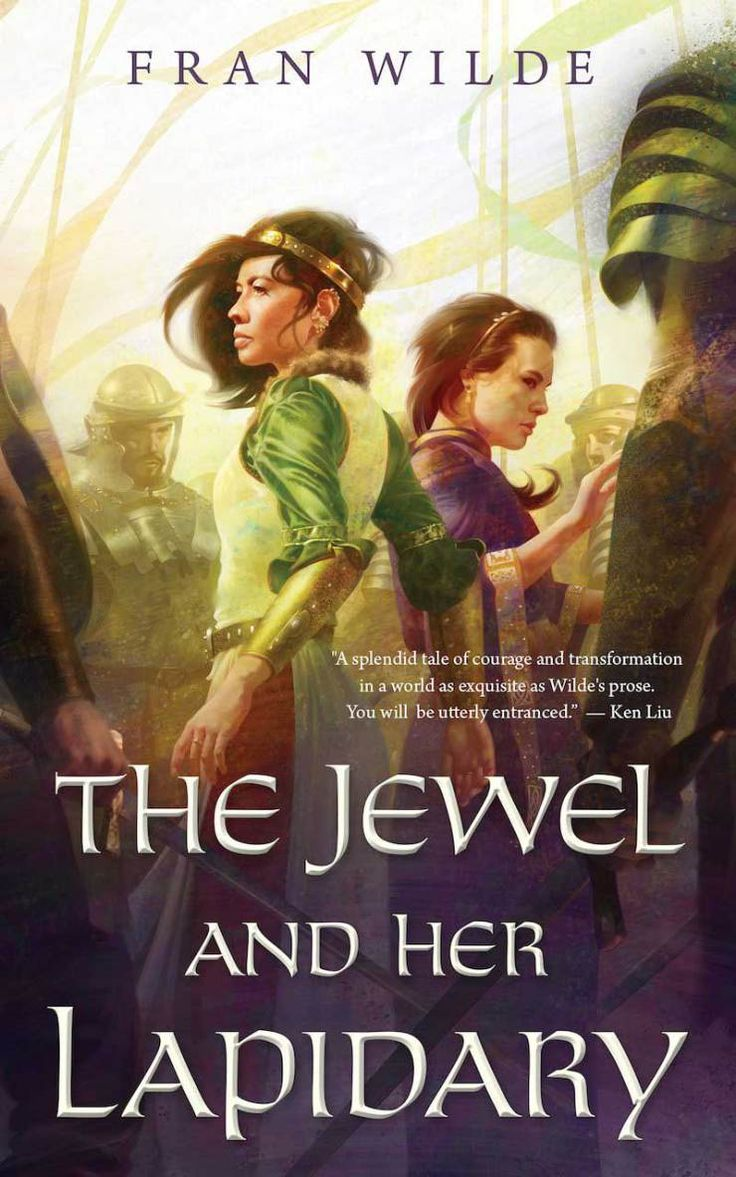 The Jewel And Her Lapidary Written By Fran Wilde Illustrated By Tommy  Arnold Designed By Christine