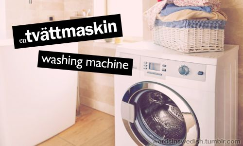 Swedish Nouns:  tvättmaskin – washing machine