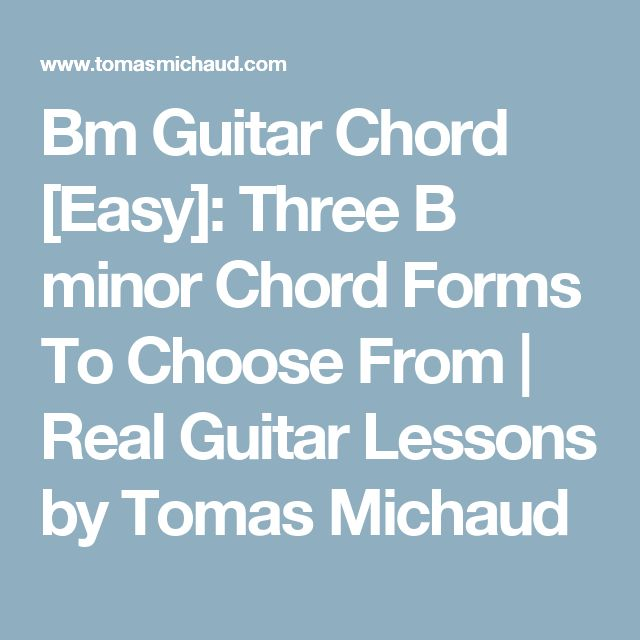 Bm Guitar Chord [Easy]: Three B minor Chord Forms To Choose From | Real Guitar Lessons by Tomas Michaud