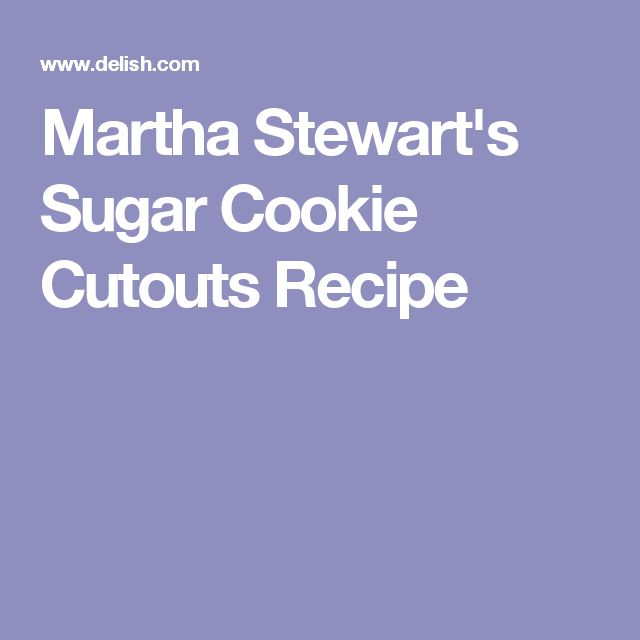 Martha Stewart's Sugar Cookie Cutouts Recipe