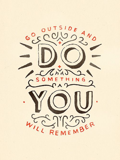 Go Outside and do something you will remember. Please share if you like. Www.pinterest.com/semangatplus