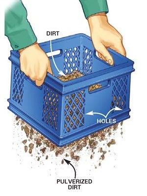 From The Family Handyman Magazine......DIY Tip of the Day: Handy soil sifter. A large plastic milk-crate storage container with a gridwork bottom makes a great soil sifter. Weeds, roots and rocks stay in the crate. The crates cost a couple of bucks at most home centers and discount stores.