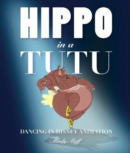 Hippo in a Tutu: Dancing in Disney Animation (Disney Editions Deluxe) by Mindy Aloff,http://www.amazon.com/dp/1423100794/ref=cm_sw_r_pi_dp_F6Qzsb1Z9431FJ2P