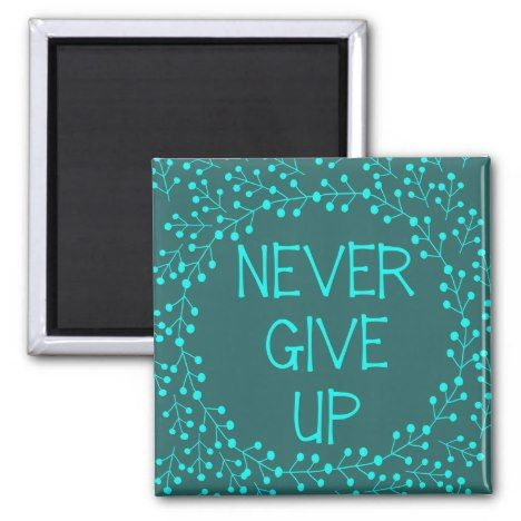 Inspirational Quote Never Give Up Teal Fridge Magnet | Zazzle.com – Lyrical Sixties