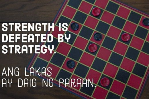 Strength is defeated by strategy. —Filipino proverb