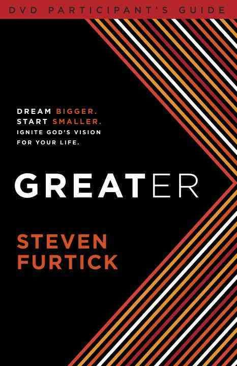Greater DVD Participant's Guide: Dream Bigger, Start Smaller, Ignite God's Vision for Your Life