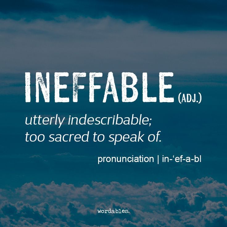 Ineffable: utterly indescribable; too sacred to speak of.
