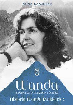 Wanda. Opowieść o sile życia i śmierci. Historia Wandy Rutkiewicz-Kamińska Anna